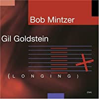 Longing by Bob Mintzer & Gil Goldstein (2007-07-17)
