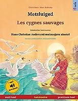 Metsluiged - Les cygnes sauvages (eesti keel - prantsuse keel): Kakskeelne lasteraamat, Hans Christian Anderseni muinasjutu ainetel, kaasas audioraamat allalaadimiseks (Sefa Picture Books in Two Languages)