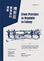 From Province to Republic to Colony: The James Wheeler Davidson Collection on the Origins and Early Development of Japanese Rule in Taiwan, 1895-1905