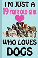 I'm Just A 19 Year Old Girl Who Loves Dogs: Blank Lined Notebook, Birthday Gift 19 Year Old Girl, Dog Gifts For Girls