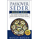Passover Seder Made Easy: Your Guide To A Delicious Seder Dinner Of Gluten-Free Kosher Recipes All Planned Out (English Edition)