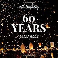 60th Birthday 60 Years Guest Book: Happy 60th Birthday Message Log Keepsake Notebook Diary For Family and Friend To Write In and Sign In