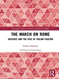 The March on Rome: Violence and the Rise of Italian Fascism (Routledge Studies in Fascism and the Far Right) (English Edition) 画像