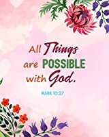 All Things Are Possible with God. Mark 10:27: Notebook for Women with Inspirational Bible Verse - Modern Floral Diary Journal - 8 x 10 Inches with 120 Wide Ruled Lined Pages
