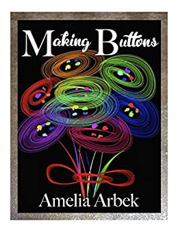 Making Buttons by [Arbek, Amelia]