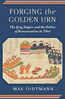 Forging the Golden Urn: The Qing Empire and the Politics of Reincarnation in Tibet (Studies of the Weatherhead East Asian Institute Columbia University) [並行輸入品]