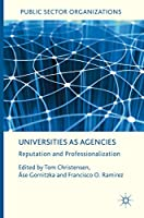 Universities as Agencies: Reputation and Professionalization (Public Sector Organizations)