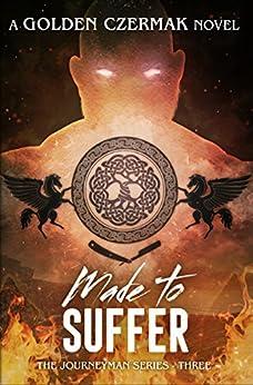 Made to Suffer (Journeyman Book 3) by [Czermak, Golden]