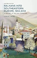 Balkans into Southeastern Europe, 1914-2014: A Century of War and Transition by John Lampe(2014-07-29)