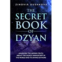 The Secret Book of Dzyan: Unveiling the Hidden Truth about the Oldest Manuscript in the World and Its Divine Authors (Sacred Wisdom 2)