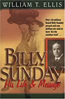 Billy Sunday: His Life and Message