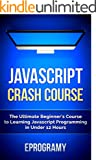 JavaScript: Crash Course - The Ultimate Beginner's Course to Learning JavaScript Programming in Under 12 Hours (English Ed...
