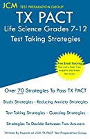TX PACT Life Science Grades 7-12 - Test Taking Strategies: TX PACT 738 Exam - Free Online Tutoring - New 2020 Edition - The latest strategies to pass your exam.