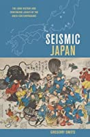 Seismic Japan: The Long History and Continuing Legacy of the Ansei Edo Earthquake by Gregory Smits(2013-11-30)