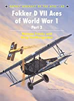 Fokker D VII Aces of World War 1: (Part 2) (Aircraft of the Aces)