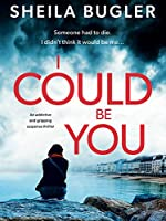 I Could Be You: An addictive and gripping suspense thriller