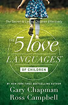 The 5 Love Languages of Children: The Secret to Loving Children Effectively by [Chapman, Gary, Campbell, Ross]