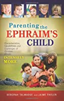 Parenting the Ephraim's Child: Characteristics, Capabilities, and Challenges of Children Who Are Intensely More