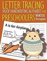 Letter Tracing Book Handwriting Alphabet for Preschoolers Winter Porcupine: Letter Tracing Book |Practice for Kids | Ages 3+ | Alphabet Writing Practice | Handwriting Workbook | Kindergarten | toddler | Winter Porcupine