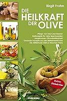 Die Heilkraft der Olive: Pflege von Haut und Haaren. Heilrezepte fuer viele Beschwerden. Jungbrunnen Olivenblattextrakt. Gesunde Rezepte aus der Mittelmeerkueche. Die Mittelmeer-Diaet (2-Wochen-Plan). Extra: Oelzieh-Kur