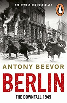 Berlin: The Downfall: 1945 by [Beevor, Antony]