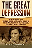 The Great Depression: A Captivating Guide to the Worldwide Economic Depression that Began in the United States, Including the Wall Street Crash, FDR's ... Hitler's Rise and More (English Edition)