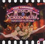 Musical & Screen Music For Ballet Class Vol.1