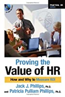 Proving The Value Of HR: How And Why To Measure ROI (Practical HR)