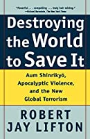 Destroying the World to Save It