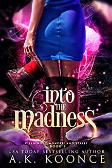 Into the Madness: A Reverse Harem Series (The Villainous Wonderland Series Book 1) by [Koonce, A.K.]