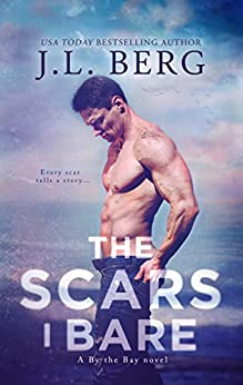 The Scars I Bare: A By The Bay Stand-Alone Novel by [Berg, J.L.]
