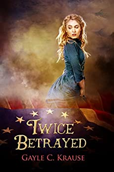 Twice Betrayed by [C. Krause, Gayle]