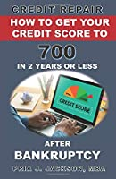 Credit Repair: How to Get Your Credit Score to 700 in 2 Years or Less After Bankruptcy
