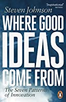 Where Good Ideas Come from: The Seven Patterns of Innovation by Steven Johnson(2011-09-01)