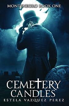 Montenegro Book One: Cemetery Candles by [Perez, Estela Vazquez]
