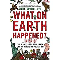 What on earth Happened?In Brief: The Planet, Life and People from the Big Bang to the Present Day (English Edition)