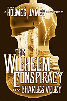 The Wilhelm Conspiracy (A Sherlock Holmes and Lucy James Mystery) by [Veley, Charles]