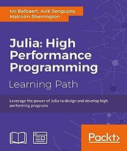 [Balbaert, Ivo, Sengupta, Avik, Sherrington, Malcolm]のJulia: High Performance Programming
