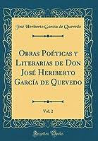 Obras Poéticas Y Literarias de Don José Heriberto García de Quevedo, Vol. 2 (Classic Reprint)