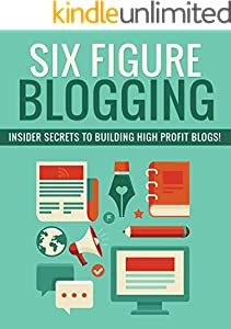 Six Figure Blogging: Learn the secrets the pros use to build high profit blogs every time and make real money! (English Edition)