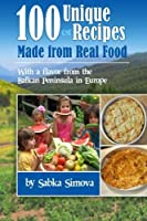 100 Unique Recipes Made from Real Food: with a Flavor from the Balkan Peninsula in Europe [並行輸入品]