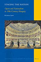 Staging the Nation: Opera and Nationalism in 19th-Century Hungary (National Cultivation of Culture)