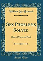 Sex Problems Solved: Those of Worry and Work (Classic Reprint)