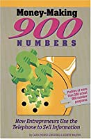 Money-Making 900 Numbers: How Entrepreneurs Use the Telephone to Sell Information