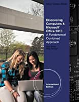 Discovering Computers and Microsoft (R) Office 2010: A Fundamental Combined Approach, International Edition