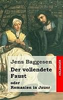 Der Vollendete Faust Oder Romanien in Jauer: Ein Dramatisches Gedicht in Drei Abtheilungen (Edition Zeno.org)