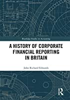 A History of Corporate Financial Reporting in Britain (Routledge Studies in Accounting)