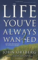 The Life You've Always Wanted: Spiritual Disciplines for Ordinary People (Expanded and Adapted for Small Groups) by John Ortberg(2002-10-01)