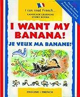 I Want My Banana!: Je Veux Ma Banane! (I Can Read French S.)