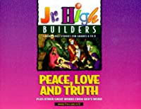 Peace, Love and Truth (Junior High Builders)